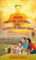Juche - How to Live Well the North...