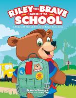 Riley the Brave Makes it to School: A...