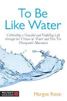 To Be Like Water: Cultivating a...