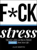 F*ck Stress: Tips and Advice on How ...