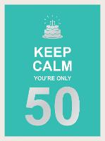 Keep Calm You're Only 50: Wise Words...