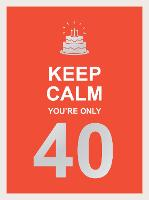 Keep Calm You're Only 40: Wise Words...