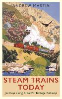 Steam Trains Today: Journeys Along...