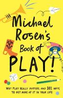 Michael Rosen's Book of Play: Why ...