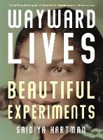 Wayward Lives, Beautiful Experiments:...