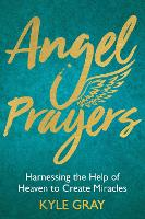Angel Prayers: Harnessing the Help of...