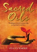 Sacred Oils: Working with 20 Precious...