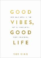 Good Vibes, Good Life: How Self-Love...