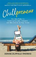 Chillpreneur: The New Rules for...