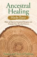Ancestral Healing Made Easy: How to...