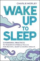 Wake Up to Sleep: 5 Practices to...