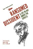 A Ransomed Dissident: A Life in Art...