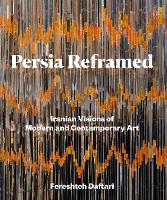 Persia Reframed: Iranian Visions of...