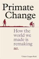 Primate Change: How the world we made...