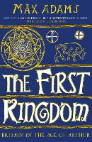 The First Kingdom: Britain in the age...