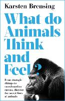 What Do Animals Think and Feel?