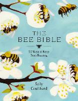 The Bee Bible: 50 Ways to Keep Bees...