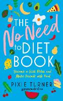 The No Need To Diet Book: Become a...
