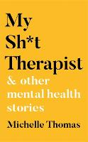 My Sh*t Therapist: & Other Mental...