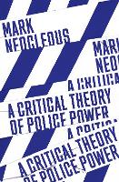 A Critical Theory of Police Power: ...