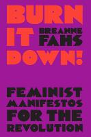 Burn It Down!: Feminist Manifestos ...