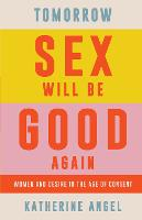 Tomorrow Sex Will Be Good Again: ...
