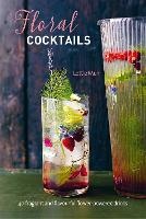 Floral Cocktails: 40 Fragrant and...