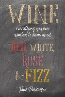 Wine: Everything You Ever Wanted to...