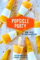 Popsicle Party: Home-Made Natural ...