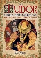 The Tudor Kings and Queens: The...