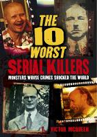The 10 Worst Serial Killers: Monsters...