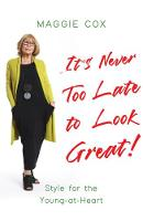 It's Never Too Late to Look Great!:...