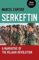 Serkeftin: A Narrative of the Rojava...