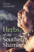 Herbs of the Southern Shaman:...