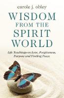 Wisdom From the Spirit World: Life...
