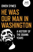 He Was Our Man in Washington: A...