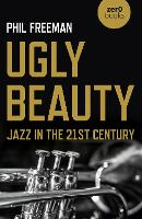 Ugly Beauty: Jazz in the 21st Century