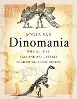 Dinomania: Why We Love, Fear and Are...
