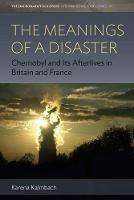 The Meanings of a Disaster: Chernobyl...