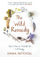 The Wild Remedy: How Nature Mends Us ...