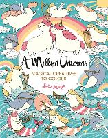 A Million Unicorns: Magical Creatures...