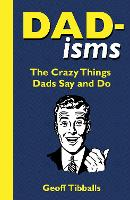 Dad-isms: The Crazy Things Dads Say...