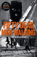 Fifty Dead Men Walking: The Heroic...