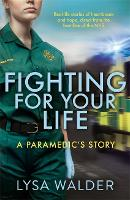Fighting For Your Life: A Paramedic's...
