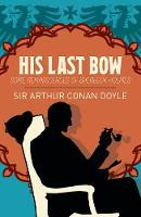 His Last Bow: Some Reminiscences of...