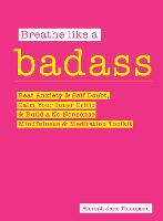 Breathe Like a Badass: Beat Anxiety,...