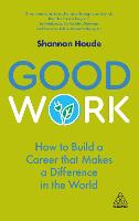 Good Work: How to Build a Career that...
