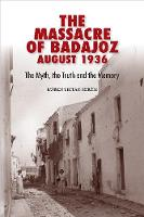 The Massacre of Badajoz August 1936:...