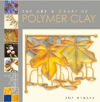 The Art & Craft of Polymer Clay:...