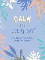 Calm for Every Day: Simple Tips and...